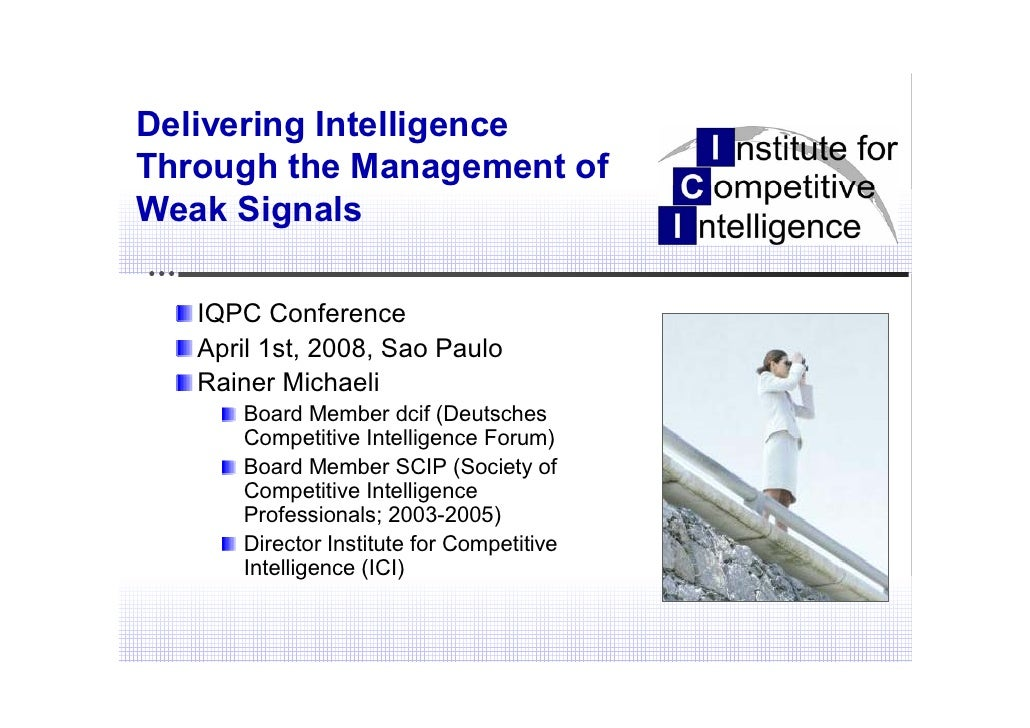 Delivering IntelligenceThrough the Management ofWeak Signals   IQPC Conference   April 1st, 2008, Sao Paulo   Rainer Micha...