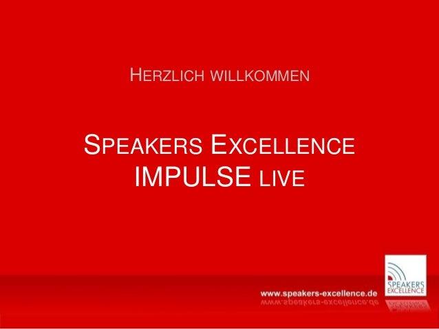 SPEAKERS EXCELLENCE IMPULSE LIVE HERZLICH WILLKOMMEN