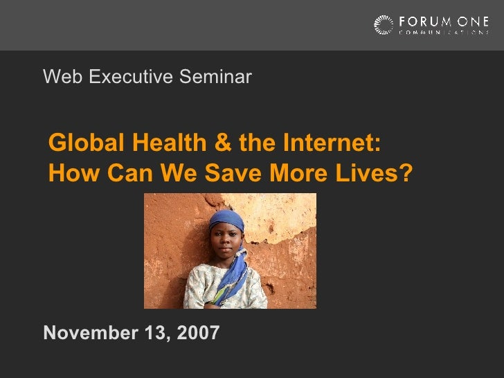 Global Health and the Internet: Introduction by Suzanne Rainey, Forum One Web Executive Seminar