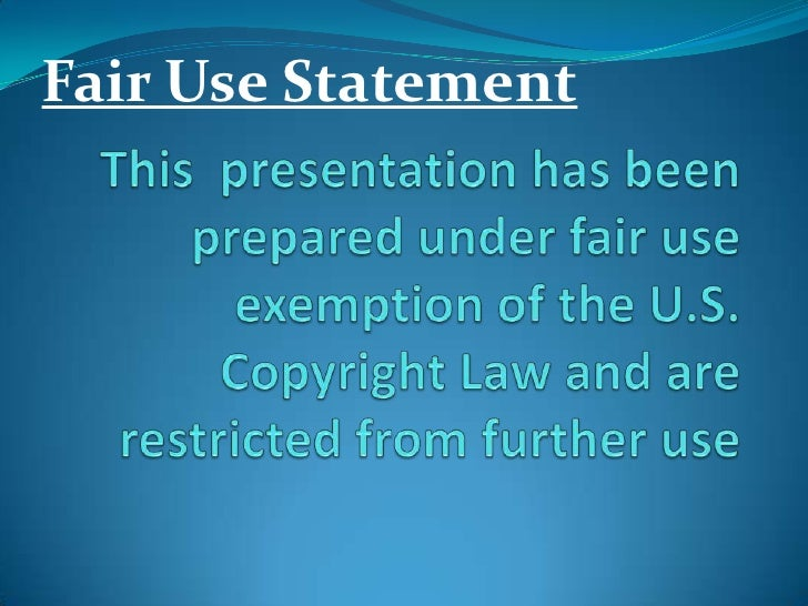 Fair Use Statement<br />This  presentation has been prepared under fair use exemption of the U.S. Copyright Law and are re...