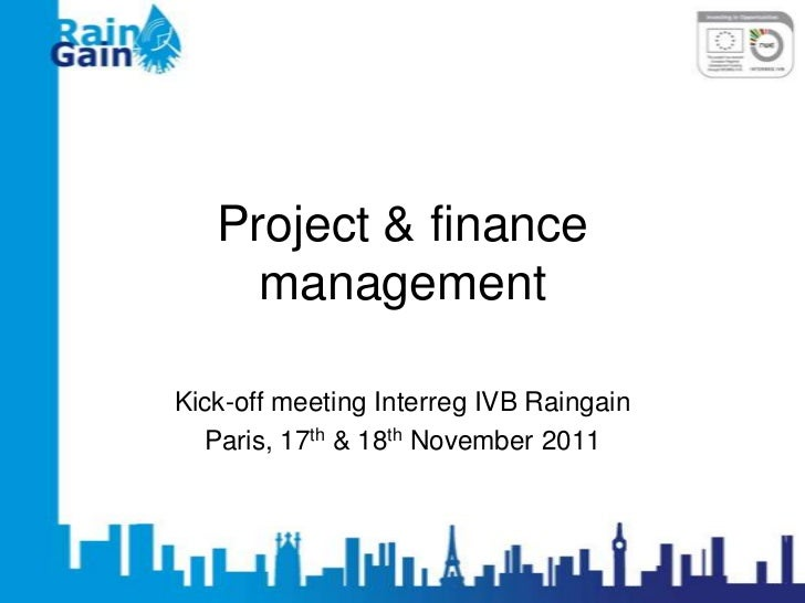 Project & finance     managementKick-off meeting Interreg IVB Raingain  Paris, 17th & 18th November 2011