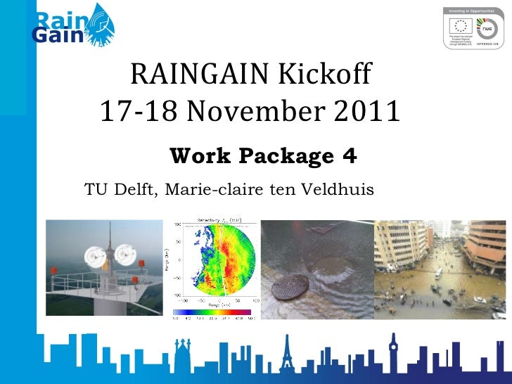 RAINGAIN Kickoff 17-18 November 2011 Work Package 4 TU Delft, Marie-claire ten Veldhuis
