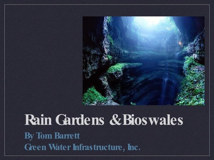 Rain Gardens & Bioswales <ul><li>By Tom Barrett  </li></ul><ul><li>Green Water Infrastructure, Inc. </li></ul>