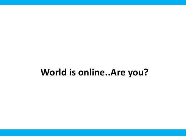 World is online..Are you?
