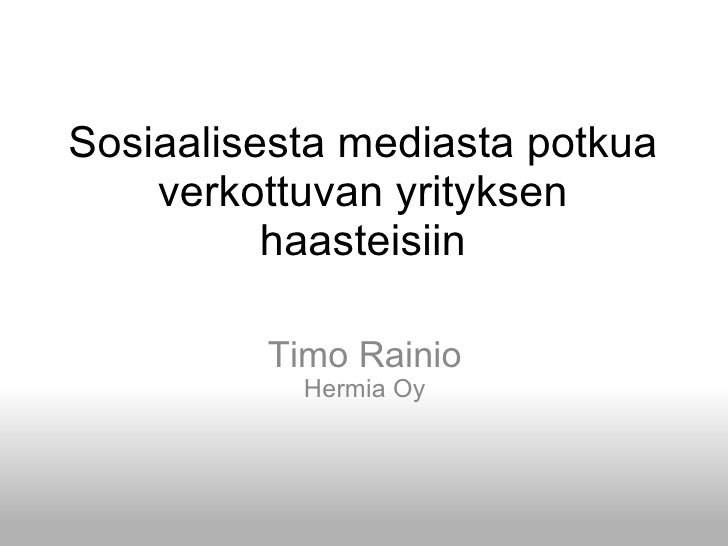 Sosiaalisesta mediasta potkua verkottuvan yrityksen haasteisiin Timo Rainio Hermia Oy