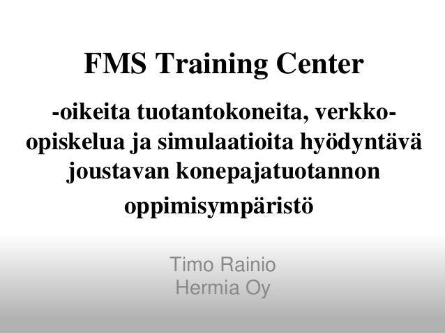 FMS Training Center -oikeita tuotantokoneita, verkko- opiskelua ja simulaatioita hyödyntävä joustavan konepajatuotannon op...