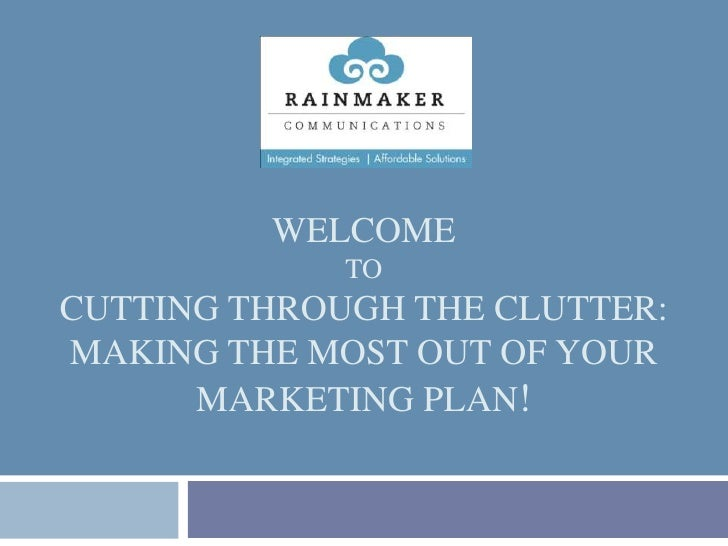 Welcome toCutting Through the clutter: making the most out of your marketing plan!<br />