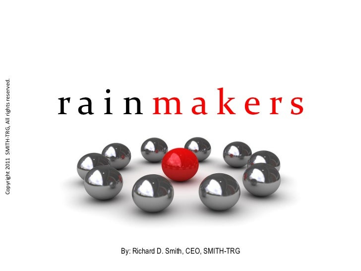 Rainmakers - Why Today\'s CEO\'s Seek Them, by Richard D. Smith, CEO, SMITH-TRG