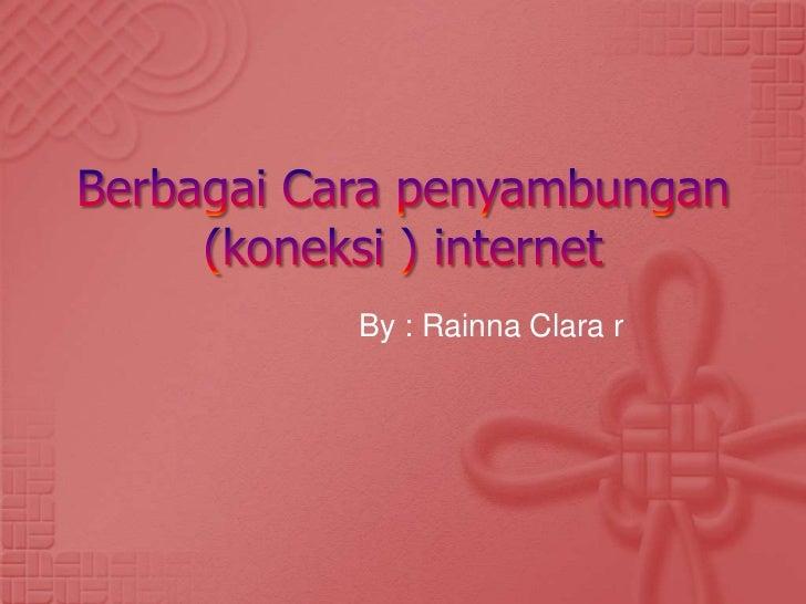 By : Rainna Clara r
