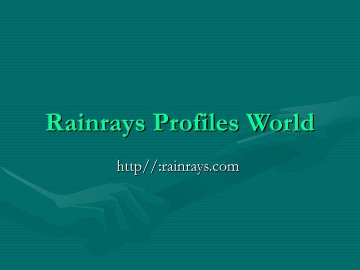 Rainrays Profiles World http//:rainrays.com