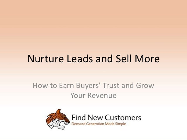 Nurture Leads and Sell More How to Earn Buyers' Trust and Grow           Your Revenue