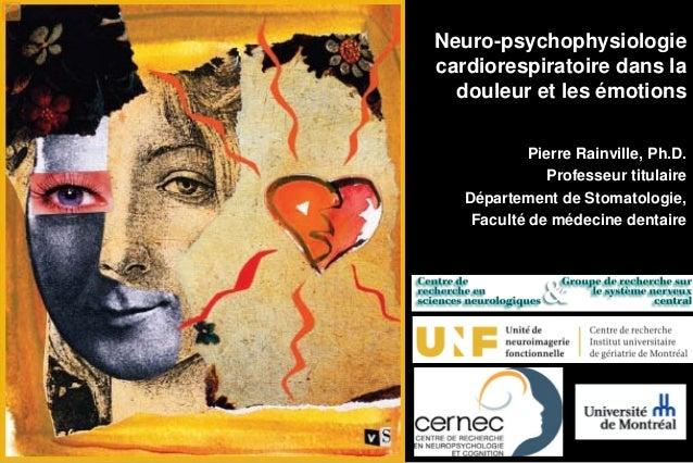 Neuro-psychophysiologie cardiorespiratoire dans la douleur et les émotions Pierre Rainville, Ph.D. Professeur titulaire Dé...