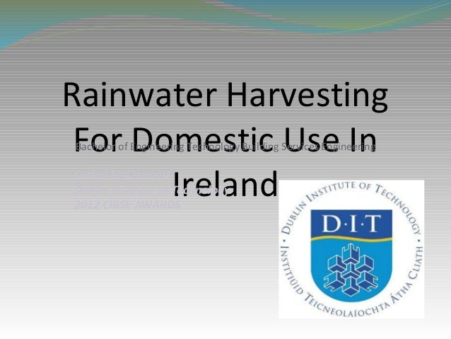Rainwater Harvesting For Domestic Use InBachelor of Engineering Technology Building Services Engineering       IrelandCath...