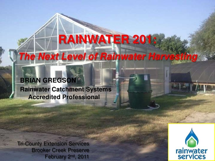 RAINWATER 201:<br />The Next Level of Rainwater Harvesting<br />Brian Gregson<br />Rainwater Catchment Systems Accredited ...