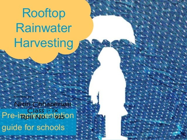 RooftopRainwaterHarvestingPre-implementationguide for schoolsNitin ChhaperwalClass :- ixRoll No. :- 915Prepared By ;-
