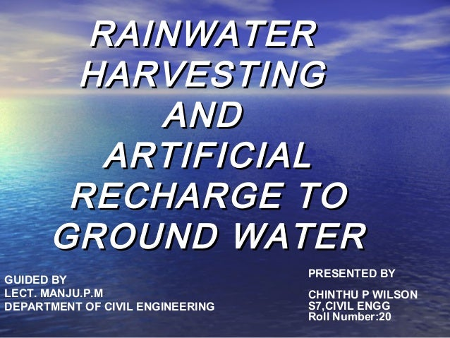RAINWATERRAINWATER HARVESTINGHARVESTING ANDAND ARTIFICIALARTIFICIAL RECHARGE TORECHARGE TO GROUND WATERGROUND WATER PRESEN...
