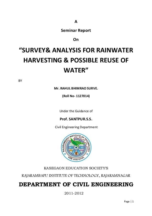 "Page | 1 A Seminar Report On ""SURVEY& ANALYSIS FOR RAINWATER HARVESTING & POSSIBLE REUSE OF WATER"" BY Mr. RAHUL BHIMRAO SU..."