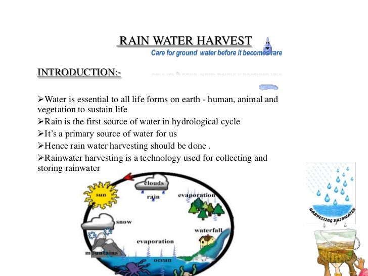 RAIN WATER HARVESTINTRODUCTION:-Water is essential to all life forms on earth - human, animal andvegetation to sustain li...