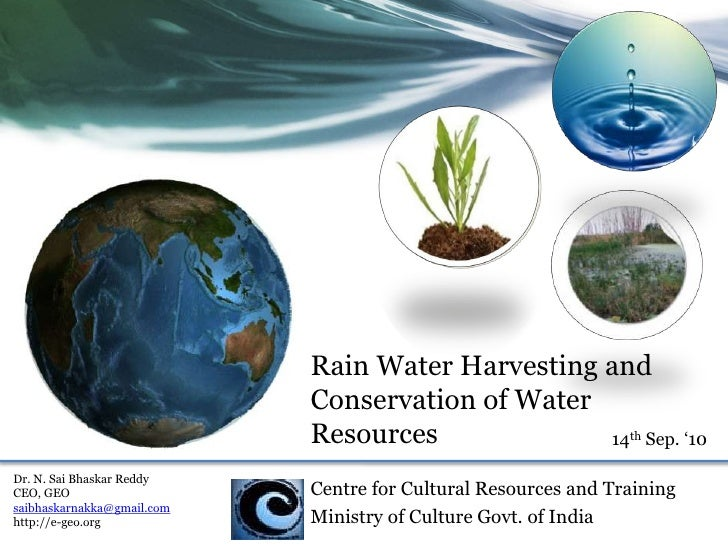 Rain Water Harvesting and <br />Conservation of Water Resources<br />14th Sep. '10<br />Dr. N. Sai Bhaskar Reddy<br />CEO,...