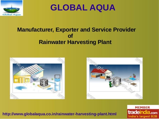 GLOBAL AQUA http://www.globalaqua.co.in/rainwater-harvesting-plant.html Manufacturer, Exporter and Service Provider of Rai...