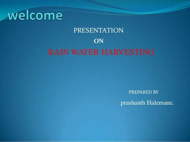 PRESENTATION        ONRAIN WATER HARVESTING                   PREPARED BY               prashanth Halemane.