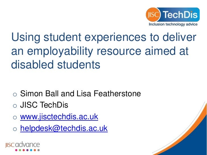 Using student experiences to deliveran employability resource aimed atdisabled studentso   Simon Ball and Lisa Featherston...