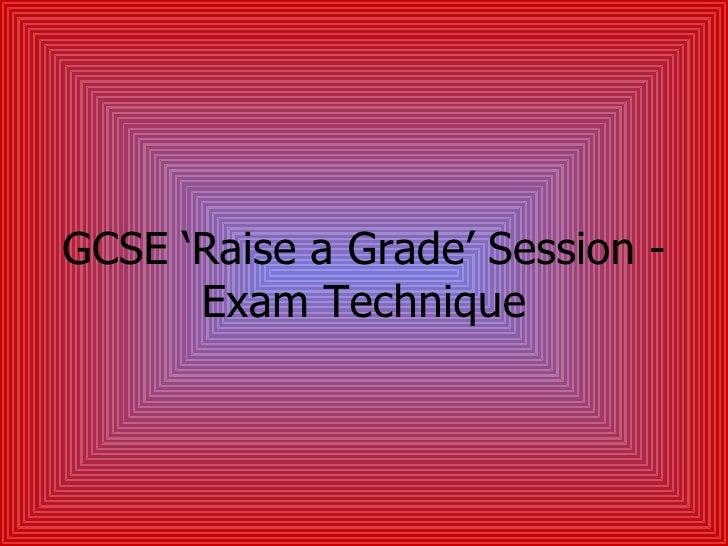 GCSE 'Raise a Grade' Session - Exam Technique