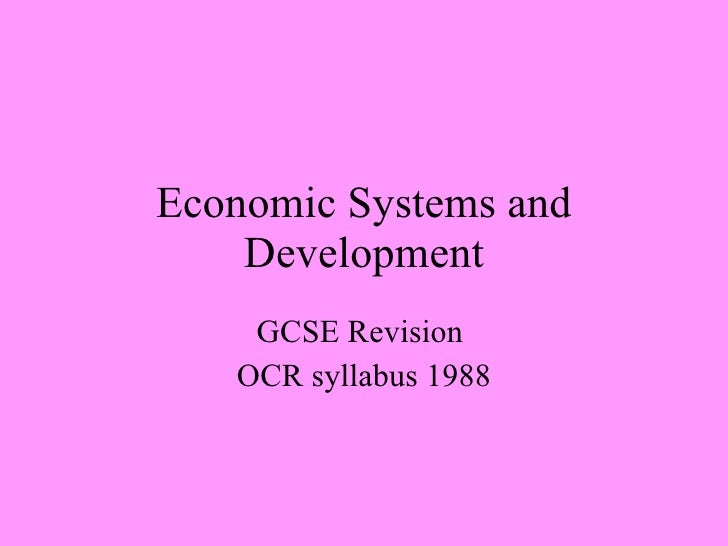 Economic Systems and Development GCSE Revision  OCR syllabus 1988