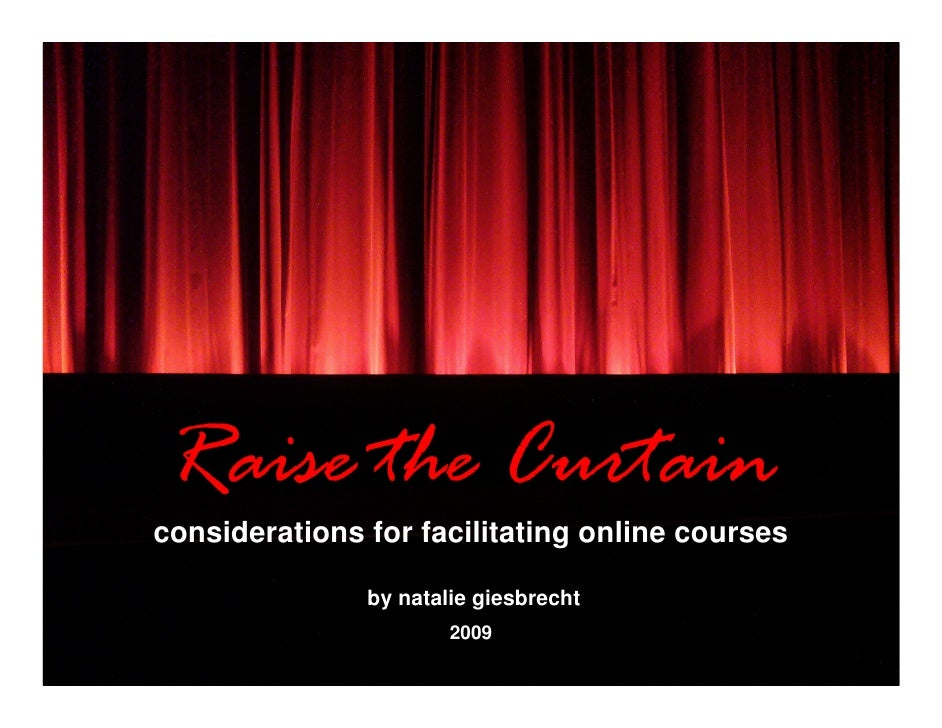 Raise the Curtain considerations for facilitating online courses                 by natalie giesbrecht                    ...
