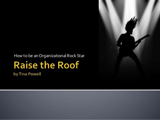 Raise the Roof - How to be an Organizational Rock Star!