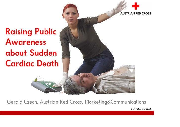 Raising Public Awareness about Sudden Cardiac Death    Gerald Czech, Austrian Red Cross, Marketing                        ...