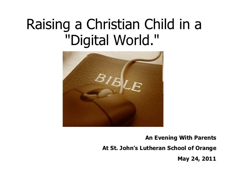 """Raising a Christian Child in a """"Digital World.""""   An Evening With Parents At St. John's Lutheran School of Orang..."""