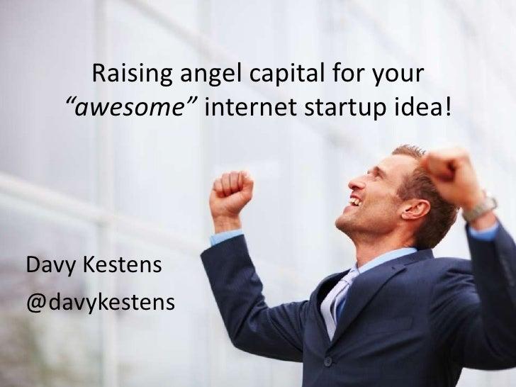 "Raising angel capital for your   ""awesome"" internet startup idea!Davy Kestens@davykestens"