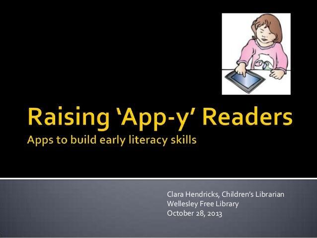 Clara Hendricks, Children's Librarian Wellesley Free Library October 28, 2013