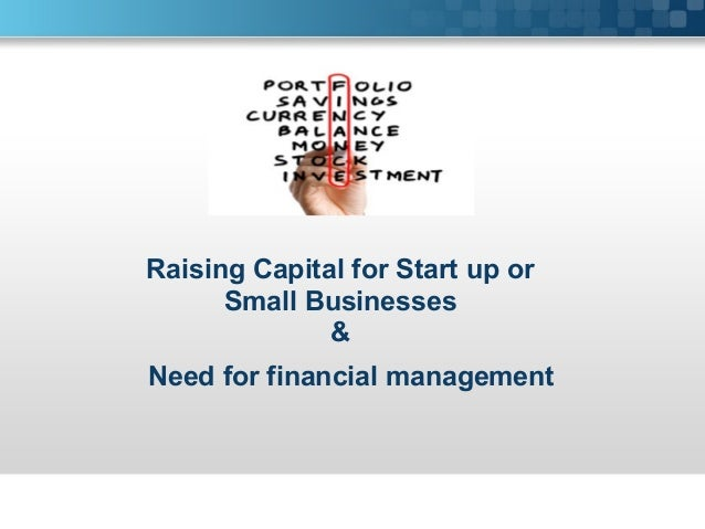 Raising Capital for Start up or Small Businesses & Need for financial management