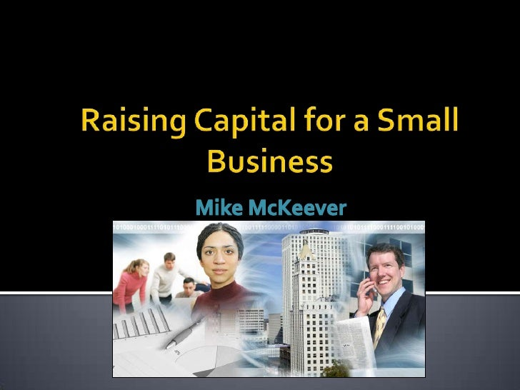 Raising Capital for a Small Business<br />Mike McKeever<br />