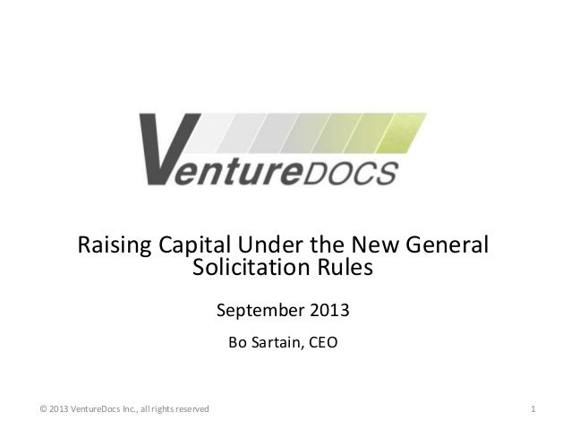 Raising Capital Under the New General Solicitation Rules September 2013 Bo Sartain, CEO © 2013 VentureDocs Inc., all right...