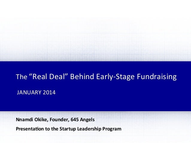 "The	   ""Real	   Deal""	   Behind	   Early-­‐Stage	   Fundraising	    JANUARY	   2014	     Nnamdi	   Okike,..."