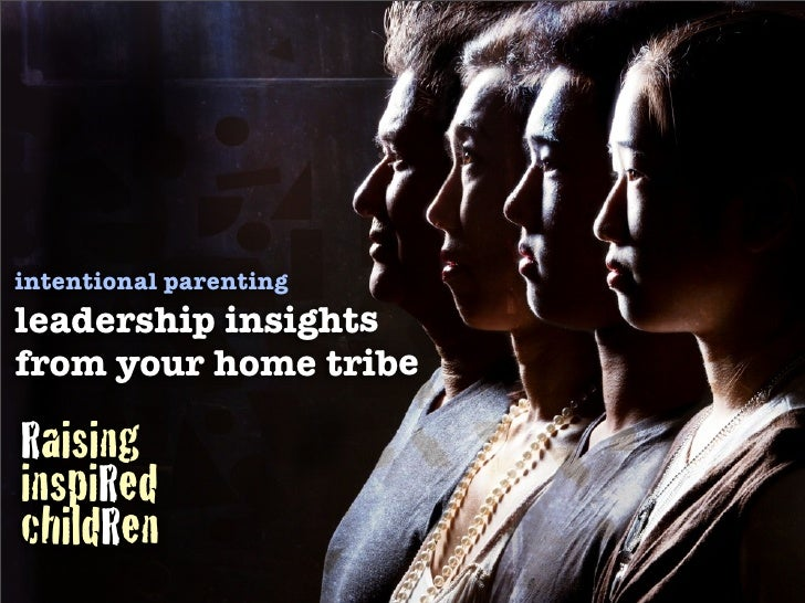 intentional parentingleadership insightsfrom your home tribeRaisinginspiRedchildRen