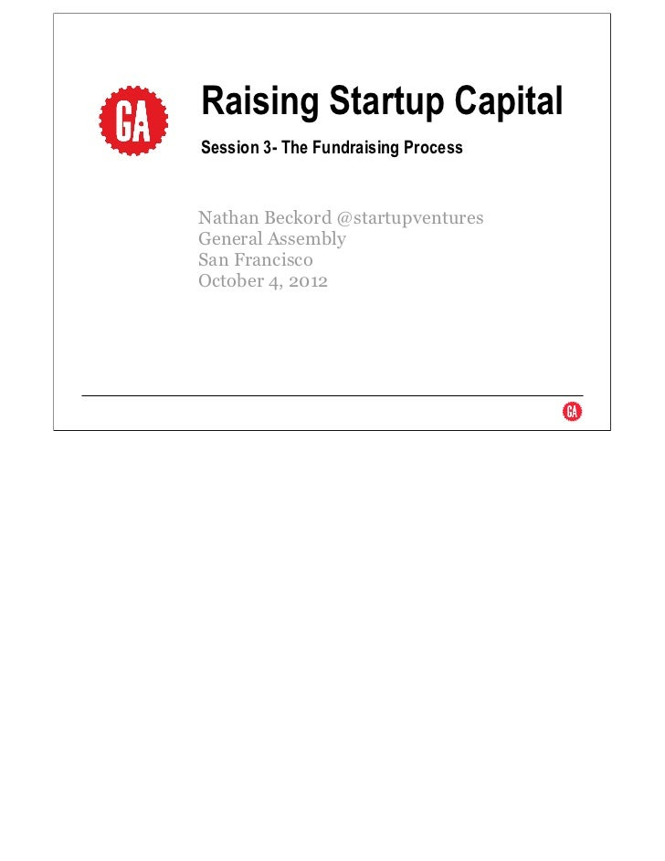 Raising startup capital  - fundraising as a process general assembly sf oct 4 2012
