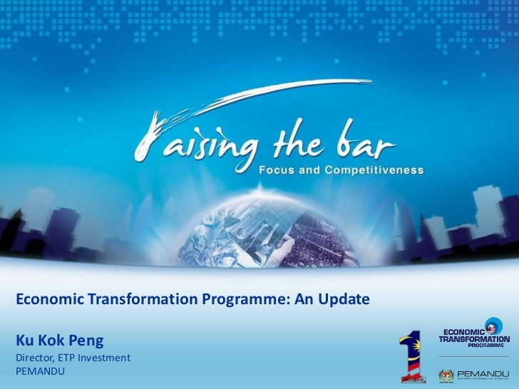 Economic Transformation Programme: An UpdateKu Kok PengDirector, ETP InvestmentPEMANDU