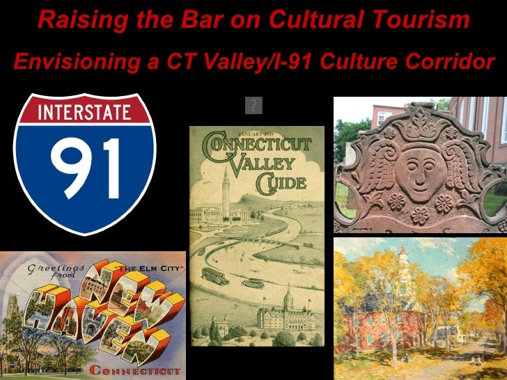 Raising the Bar on Cultural Tourism Envisioning a CT Valley/I-91 Culture Corridor