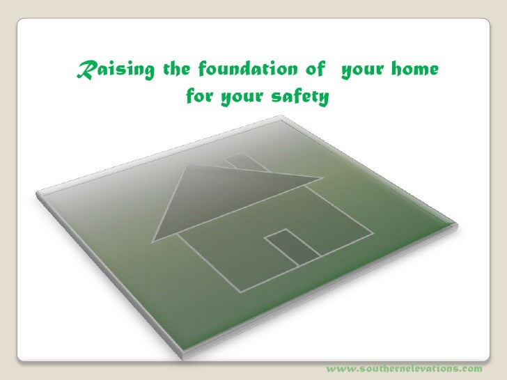 Raising the foundation of your home for your safety