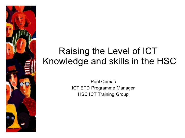 Raising the Level of ICT  Knowledge and skills in the HSC Paul Comac ICT ETD Programme Manager HSC ICT Training Group