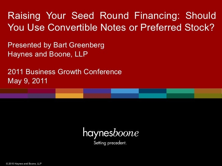 Raising Your Seed Round Financing: Should You Use Convertible Notes or Preferred Stock? Presented by Bart Greenberg Haynes...