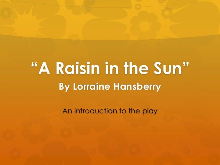 ―A Raisin in the Sun‖   By Lorraine Hansberry    An introduction to the play