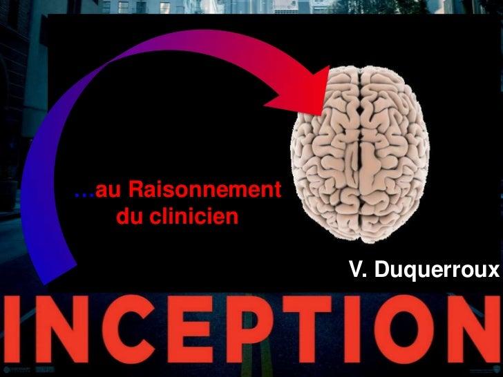 …au Raisonnement du clinicien<br />V. Duquerroux<br />