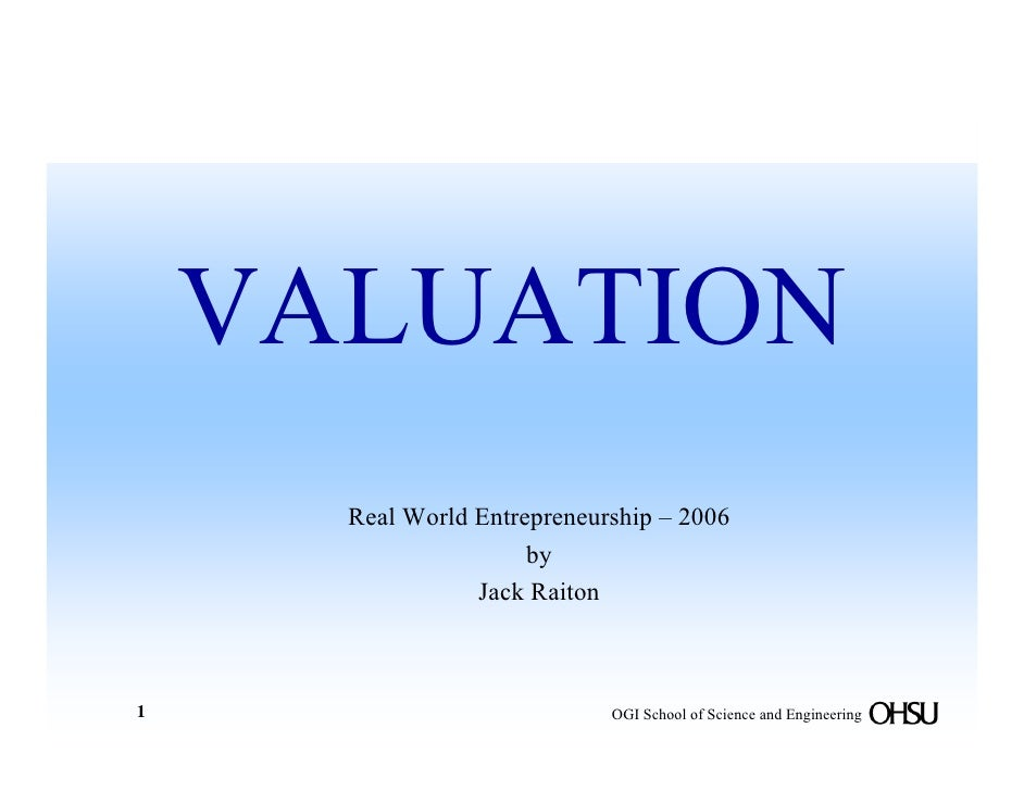 VALUATION       Real World Entrepreneurship – 2006                       by                  Jack Raiton    1             ...