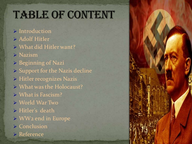  Introduction Adolf Hitler What did Hitler want? Nazism Beginning of Nazi Support for the Nazis decline Hitler reco...