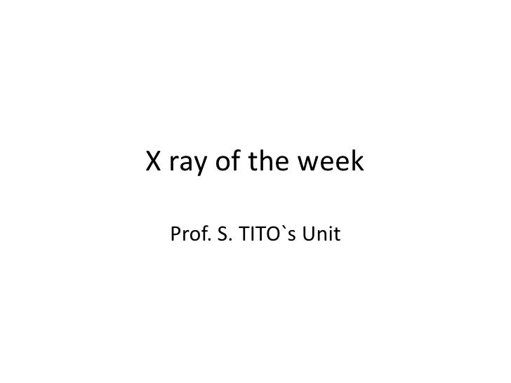 X ray of the week <br />Prof. S. TITO`s Unit<br />